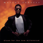 Marcus Roberts Blues for the New Millenium