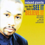 Roland Guerin You Don't Have to See It to Believe It